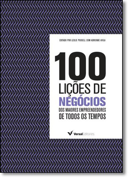 100 Lições de Negócios: Dos Maiores Empresários de Todos os Tempos, livro de Leslie Pockell