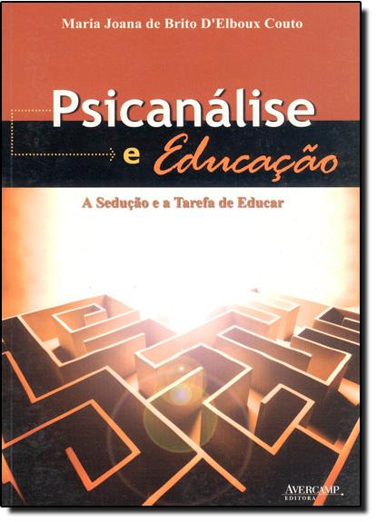 Psicanálise e Educação: A Sedução e a Tarefa de Educar, livro de Maria Joana de Brito D Elboux Couto