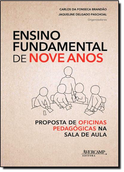 Ensino Fundamental de Nove Anos: Proposta de Oficinas Pedagógicas na Sala de Aula, livro de Carlos da Fonseca Brandão