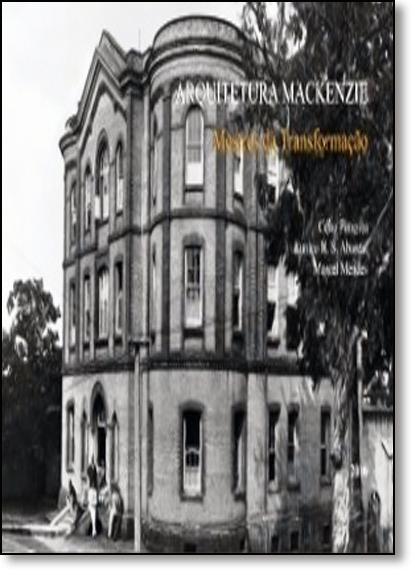 Arquitetura Mackenzie: Mestres da Transformação, livro de J. J. Carol Editora