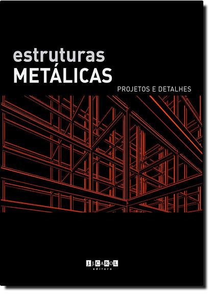 Estruturas Metálicas: Projetos e Detalhes, livro de J. J. Carol Editora