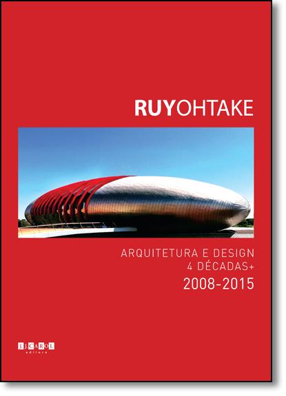 Ruy Ohtake: Arquitetura e Design 4 Décadas + 2008-2015, livro de Ruy Ohtake