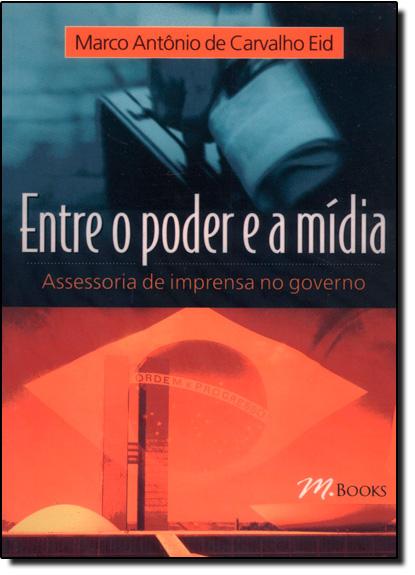 Entre o Poder e a Mídia, livro de Marco Antônio de Carvalho Eid