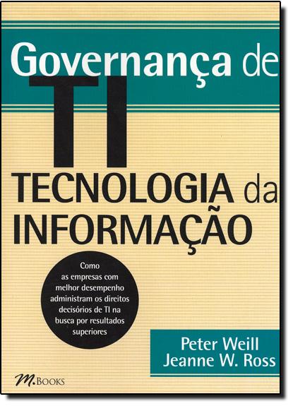 Governança de Ti: Tecnologia da Informação, livro de Peter Weill