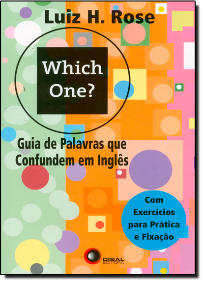 WHICH ONE? GUIA DE PALAVRAS QUE CONFUNDEM EM INGLES - COM EXERCICIOS PARA PRATICA E FIXACAO, livro de Luiz H. Rose