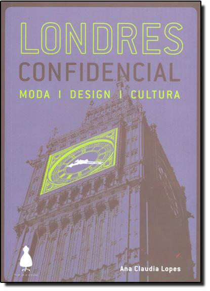 Londres Confidencial - Moda, Design e Cultura, livro de Ana Claudia Lopes