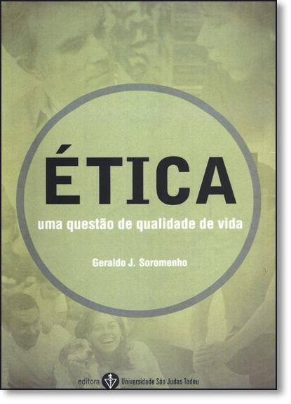 Ética: Uma Questão de Qualidade de Vida, livro de Geraldo José Soromenho
