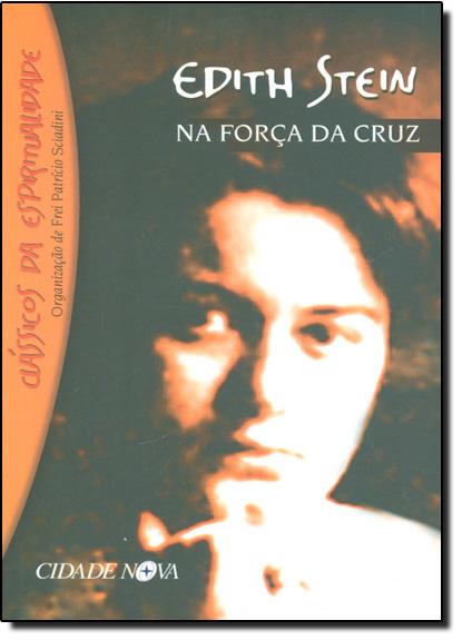 Edith Stein - Na Força da Cruz, livro de Frei Patrício Sciadini