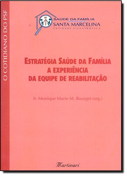 Estratégia Saúde da Familia a Experiência da Equipe de Reabilitação, livro de Monique Marie M Bourget