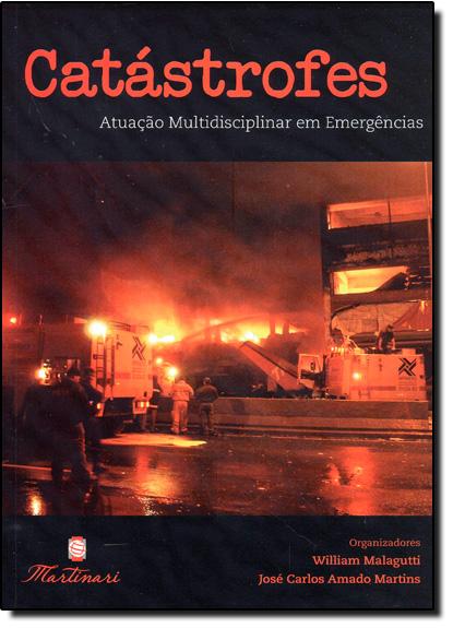 Catástrofes: Atuação Multidisciplinar Em Emergências, livro de William Malagutti | José Carlos Amado Martins