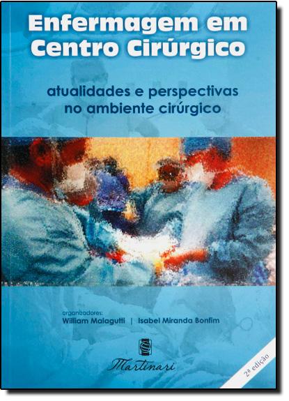 Enfermagem em Centro Cirúrgico: Atualidades e Perspectivas no Ambiente Cirúrgico, livro de William Malagutti