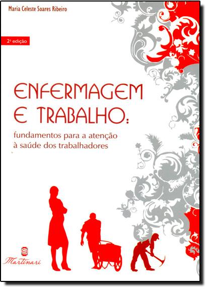 Enfermagem e Trabalho: Fundamentos Para a Atenção a Saúde dos Trabalhadores, livro de Maria Celeste Soares Ribeiro
