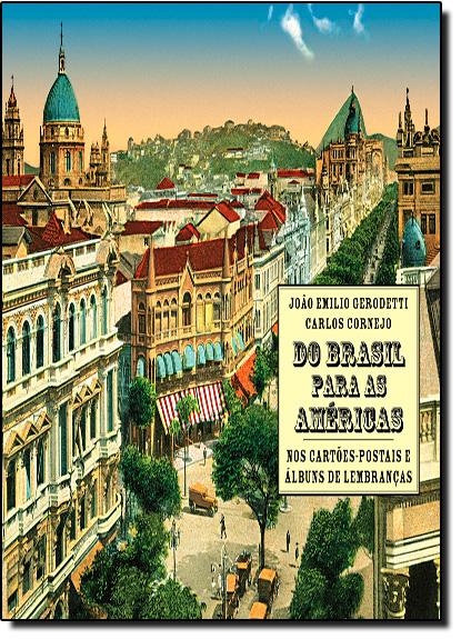 Do Brasil Para as Américas nos Cartões-postais e Álbuns de Lembranças, livro de Carlos Cornejo
