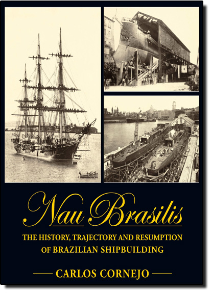 Nau Brasilis: The History Trajectory And Resumption Of Brazilian Shipbuilding, livro de Carlos Cornejo