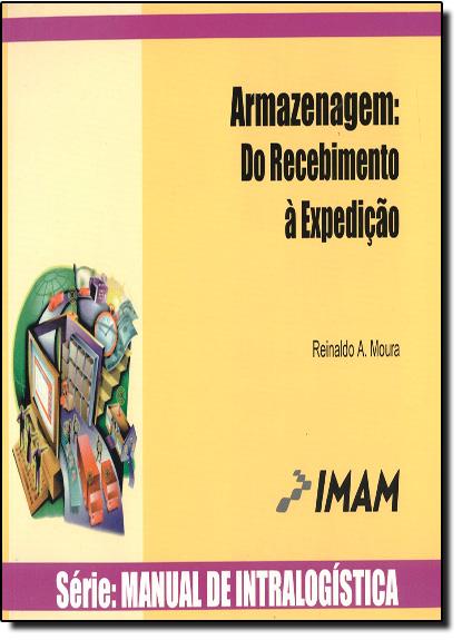 Armazenagem: Do Recebimento a Expedição, livro de Reinaldo A. Moura