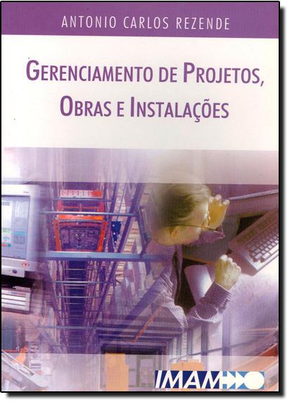 Gerenciamento de Projetos, Obras e Instalações, livro de Antonio Carlos Rezende