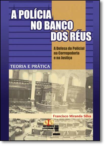 Polícia no Banco dos Réus, A, livro de Francisco Miranda Silva