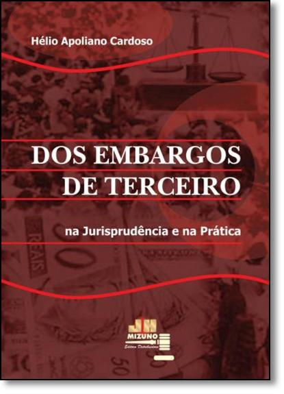 Dos Embargos de Terceiro: Na Jurisprudência e na Prática, livro de Hélio Apoliano Cardoso