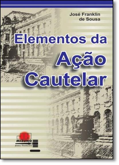 Elementos da Ação Cautelar, livro de Jose Franklin de Sousa