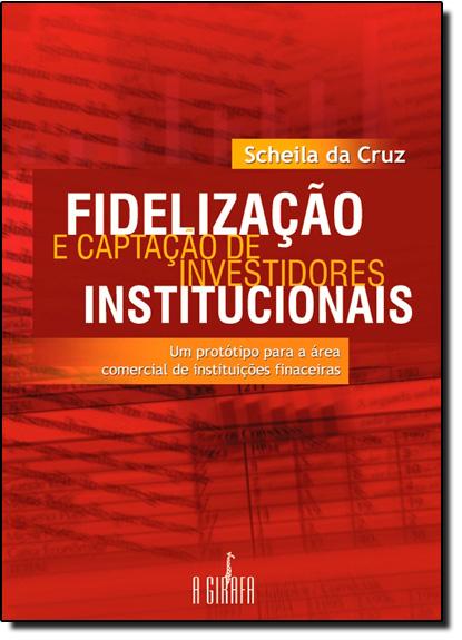 Fidelização e Captação de Investidores Institucionais, livro de Scheila da Cruz