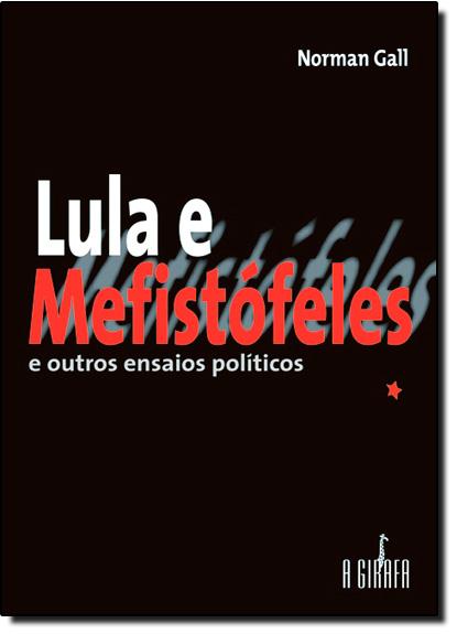 Lula e Mefistófeles: E Outros Ensaios Políticos, livro de Norman Gall