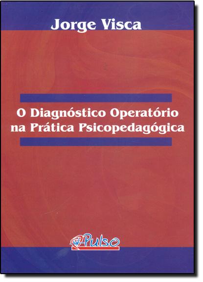Diagnóstico Operatório na Prática Psicopedagógica, O, livro de Jorge Visca