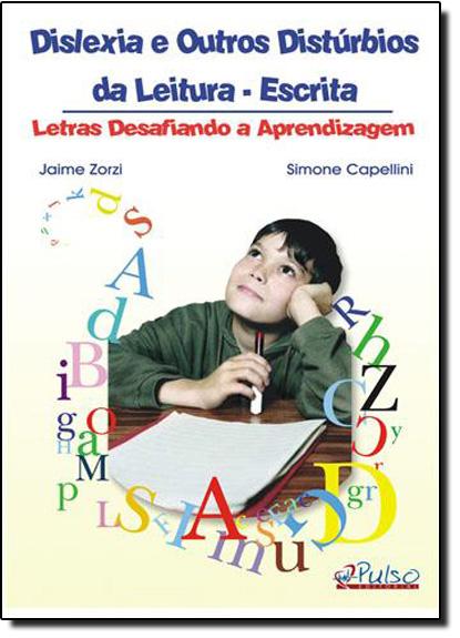 Dislexia e Outros Distúrbios da Leitura-escrita: Letras Desafiando a Aprendizagem, livro de Jaime Zorzi