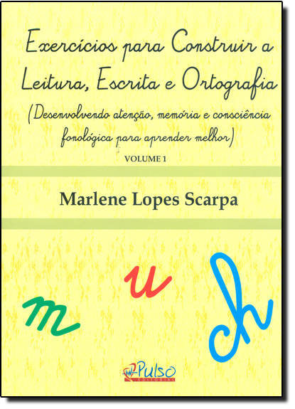 Exercícios Para Construir a Leitura, Escrita e Ortografia - Vol.1, livro de Marlene Lopes Scarpa