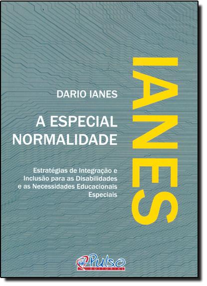 Especial Normalidades, A - Ianes - Estratégias de Integração e Inclusão Para as Disabilidades e as Necessidades Educacio, livro de Dario Ianes