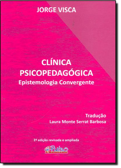 Clínica Psicopedagógica: Epistemologia Convergente, livro de Jorge Visca