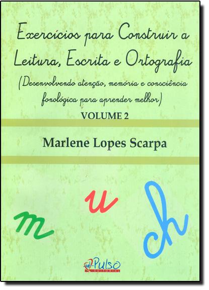 Exercícios Para Construir a Leitura, Escrita e Ortografia - Vol.2, livro de Marlene Lopes Scarpa