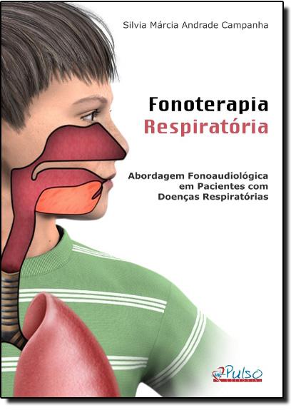 Fonoterapia Respiratória: Abordagem Fonoaudiológica em Pacientes com Doenças Respiratórias, livro de Silvia Márcia Andrade Campanha.