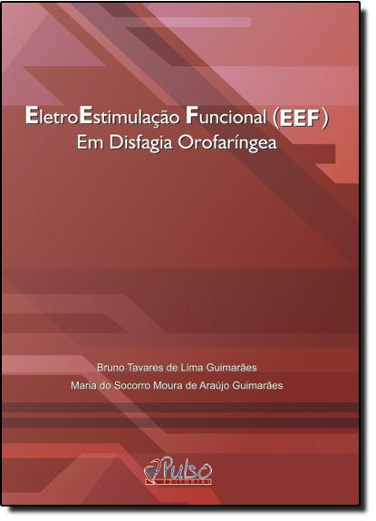 Eletroestimulação Funcional E E F: Em Disfagia Orofaríngea, livro de Bruno Tavares de Lima Guimarães
