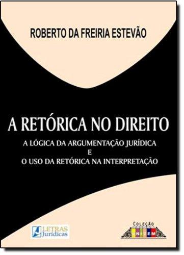 Retórica no Direito, A, livro de Roberto da Freiria Estevão