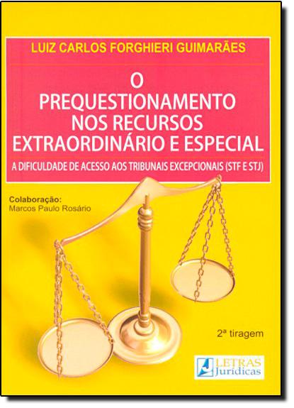 Prequestionamento nos Recursos Extraordinários e Especial, O, livro de Luis Carlos Forghieri Guimarães