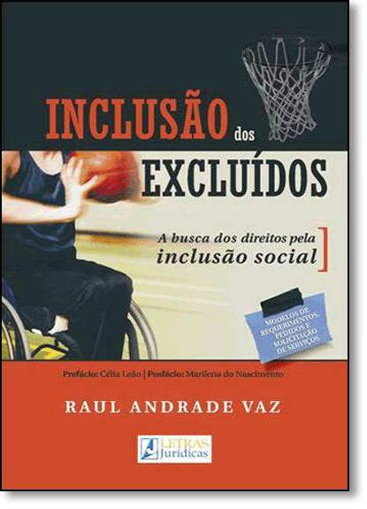 INCLUSAO DOS EXCLUIDOS: A BUSCA DOS DIREITOS PELA INCLUSÃO SOCIAL, livro de Raul Andrade Vaz