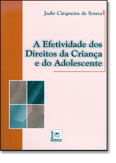 Efetividade dos Direitos da Crianca e do Adolescente, A, livro de Jadir Cirqueira de Souza