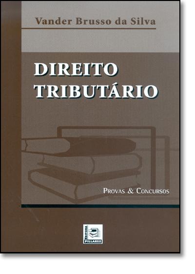 Direito Tributário - Serie Provas e Concursos, livro de Vander Brusso da Silva