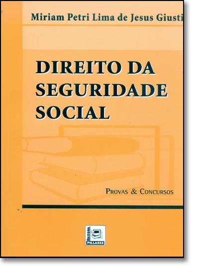 Direito da Seguridade Social - Coleção Serie Provas e Concursos, livro de Miriam Petri Lima de Jesus Giusti
