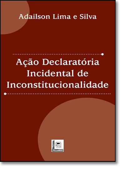 Ação Declaratória Incidental de Inconstitucionalidade, livro de Adilson Lima Silva