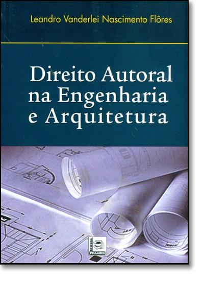 Direito Autoral na Engenharia e Arquitetura, livro de Leandro Vanderlei Flores