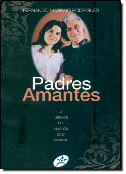 Padres Amantes: A Verdade Que Ninguém Ousa Mostrar, livro de Fernando Mariano Rodrigues