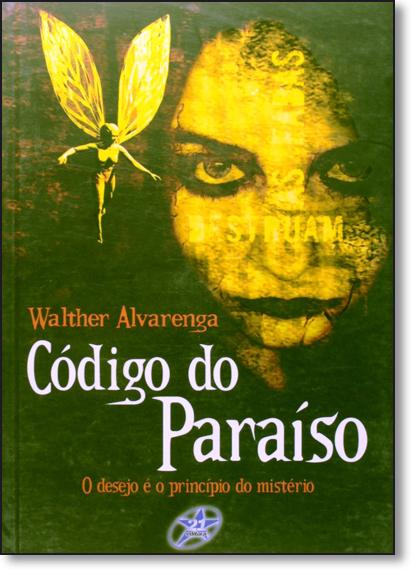 Código do Paraíso: O Desejo É o Princípio do Mistério, livro de Walther Alvarenga