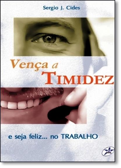Vença a Timidez e Seja Feliz no Trabalho, livro de Sergio J. Cides