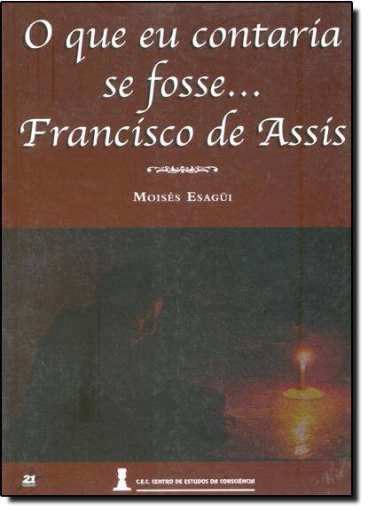 Que Eu Contaria Se Fosse Francisco de Assis, O, livro de Moises Esagui