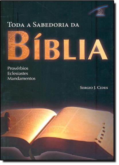 Toda a Sabedoria da Bíblia: Provérbios, Eclesiastes, Mandamentos, livro de Sergio J. Cides