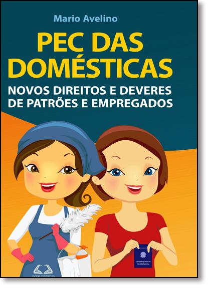 Pec Das Domesticas: Novos Direitos e Deveres de Patrões e Empregados, livro de Mario Avelino