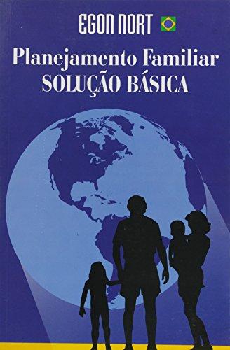 PLANEJAMENTO FAMILIAR: SOLUÇÃO BÁSICA, livro de EGON NORT