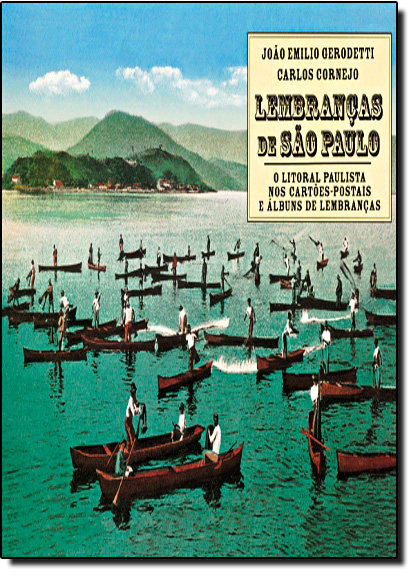 Lembranças de São Paulo: O Litoral Paulista nos Cartões-postais e Álbuns, livro de Carlos Cornejo