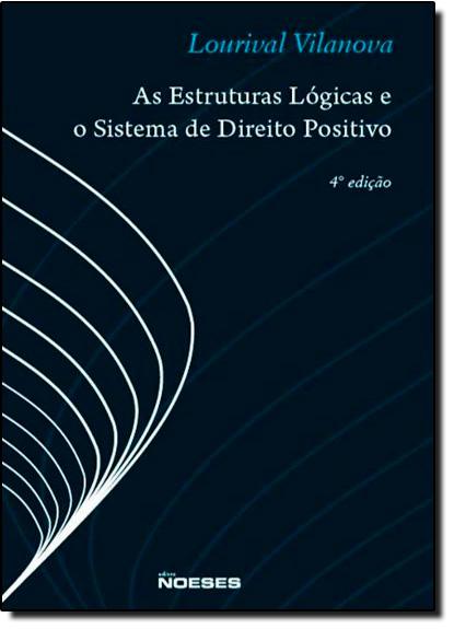 Estruturas Lógicas e o Sistema de Direito Positivo, As, livro de Lourival Vilanova